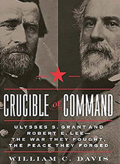 Crucible of Command: Ulysses S. Grant and Robert E. Lee—The War They Fought, the Peace They Forged